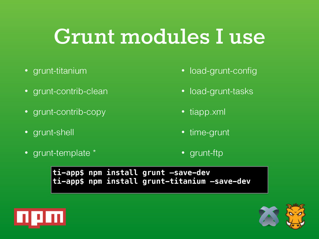 Grunt modules I use • grunt-titanium • grunt-co...
