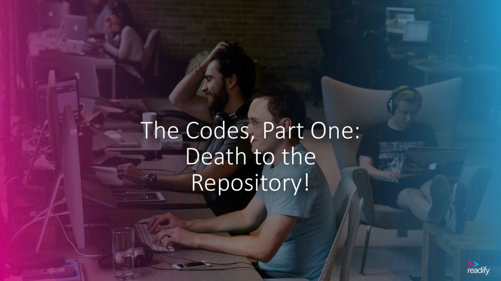 The Codes, Part One: Death to the Repository!