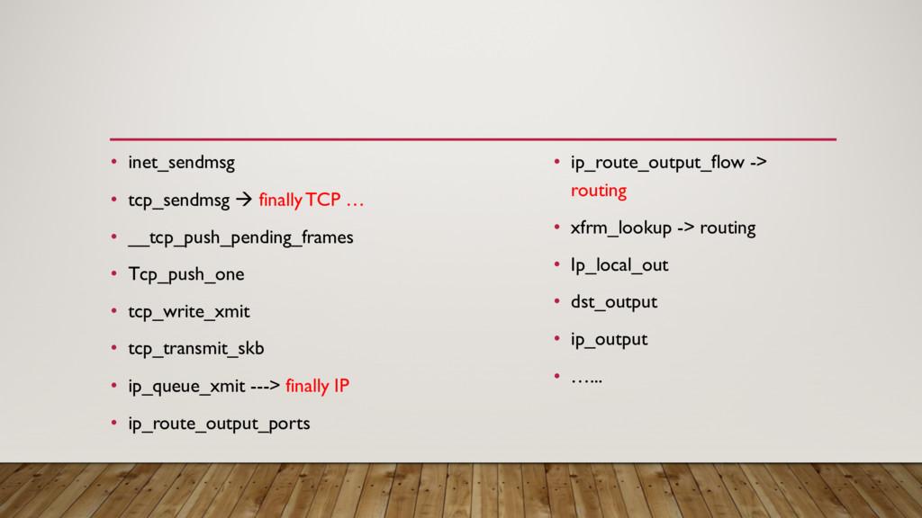 • inet_sendmsg • tcp_sendmsg à finally TCP … • ...