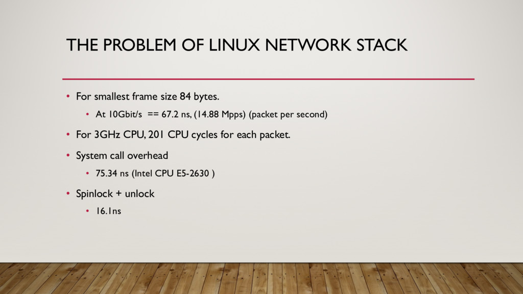 THE PROBLEM OF LINUX NETWORK STACK • For smalle...