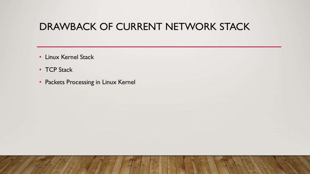 DRAWBACK OF CURRENT NETWORK STACK • Linux Kerne...