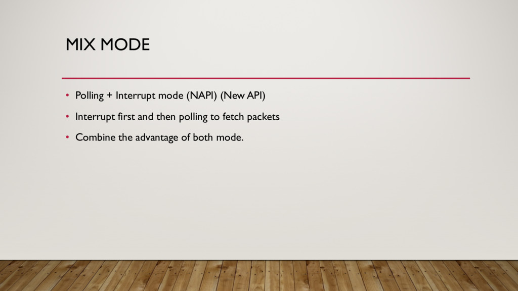 MIX MODE • Polling + Interrupt mode (NAPI) (New...