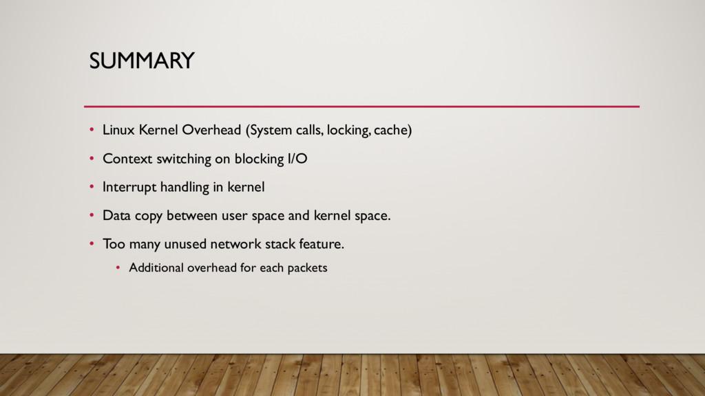 SUMMARY • Linux Kernel Overhead (System calls, ...
