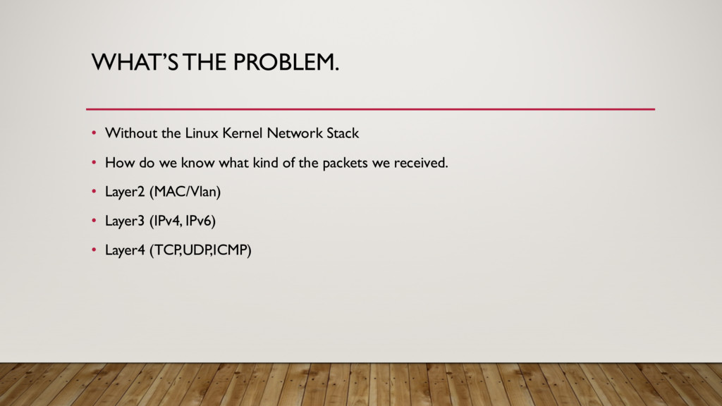 WHAT'S THE PROBLEM. • Without the Linux Kernel ...