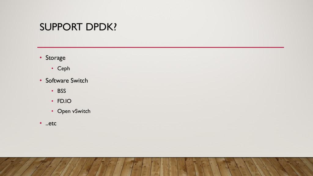 SUPPORT DPDK? • Storage • Ceph • Software Switc...
