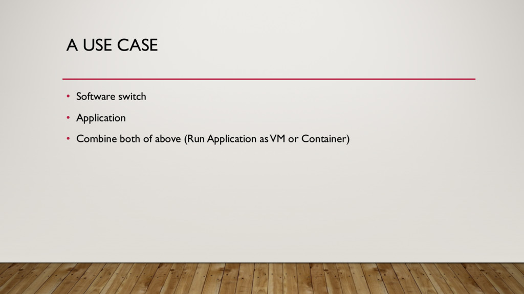 A USE CASE • Software switch • Application • Co...