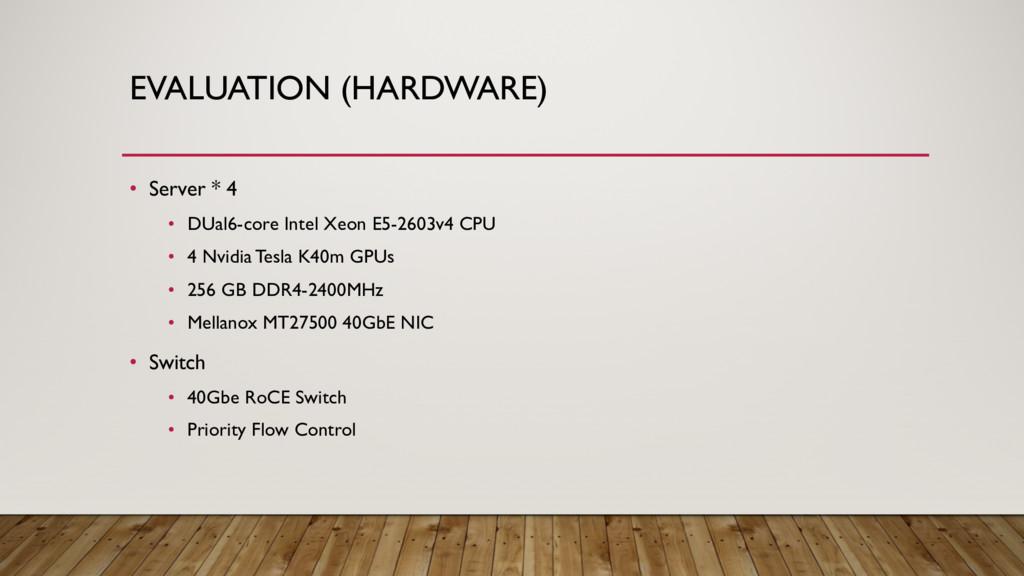 EVALUATION (HARDWARE) • Server * 4 • DUal6-core...