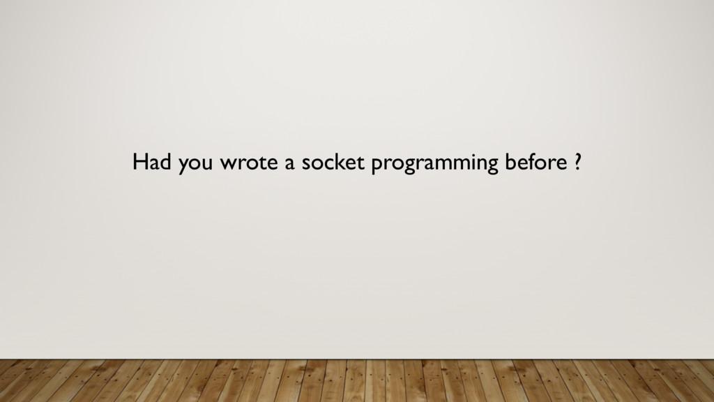Had you wrote a socket programming before ?