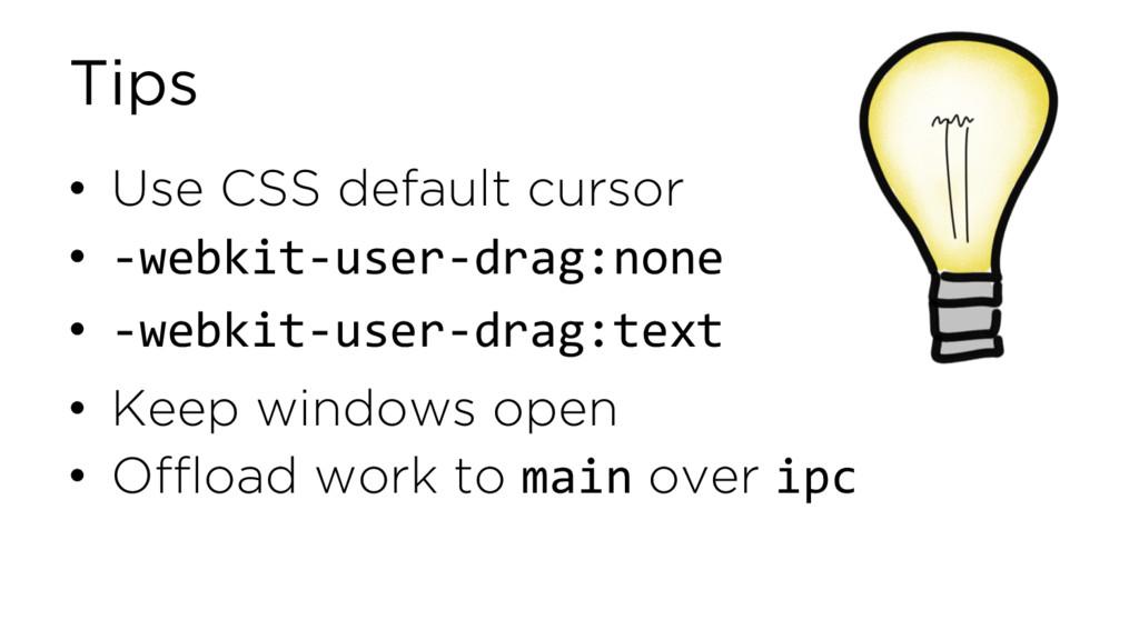 Tips • Use CSS default cursor • -webkit-user-dr...