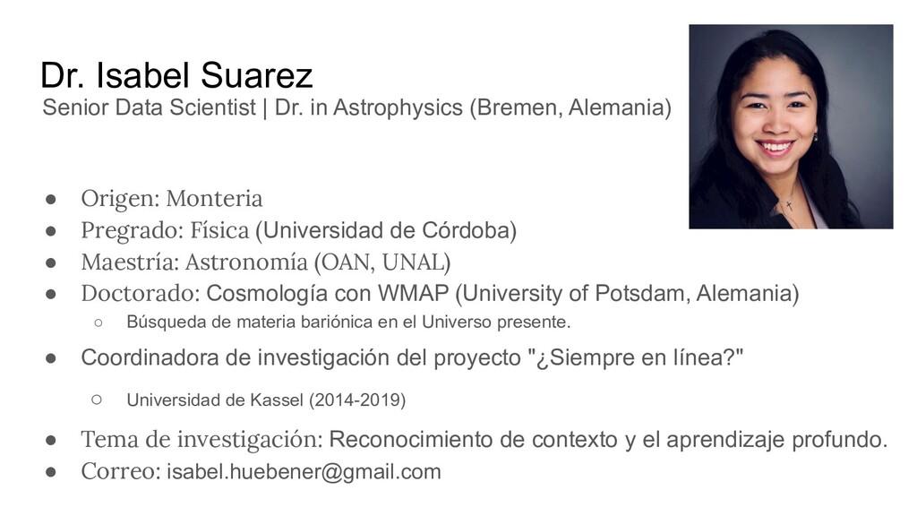 Dr. Isabel Suarez ● Origen: Monteria ● Pregrado...