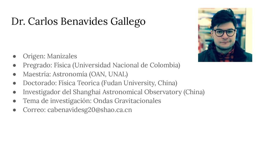 Dr. Carlos Benavides Gallego ● Origen: Manizale...