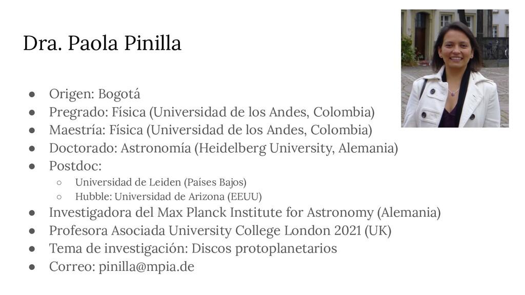 Dra. Paola Pinilla ● Origen: Bogotá ● Pregrado:...