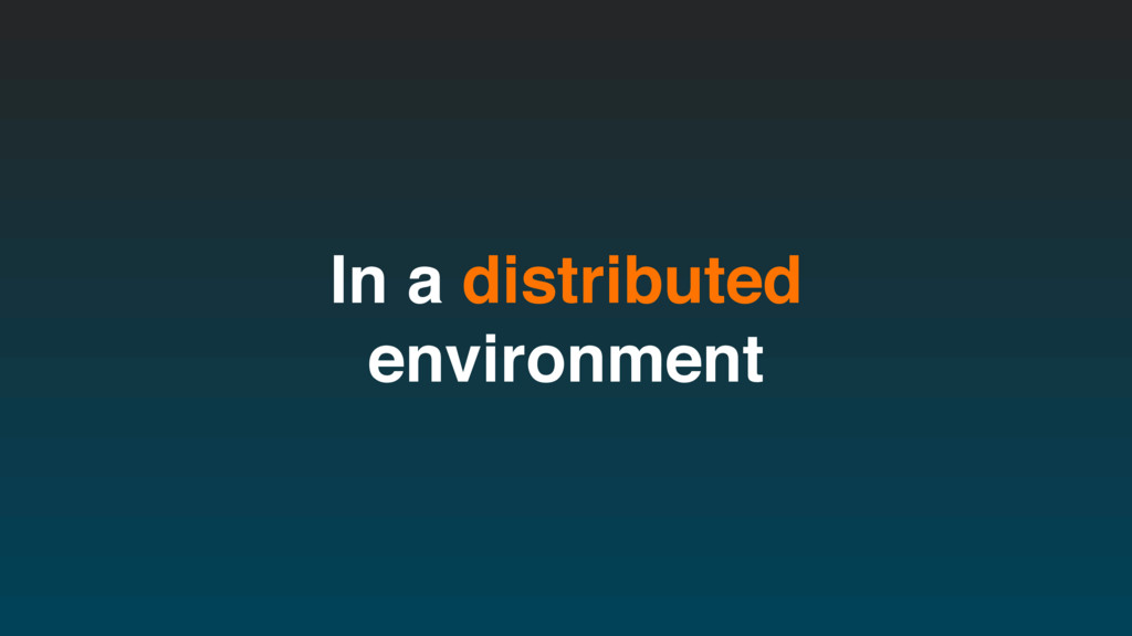 In a distributed environment