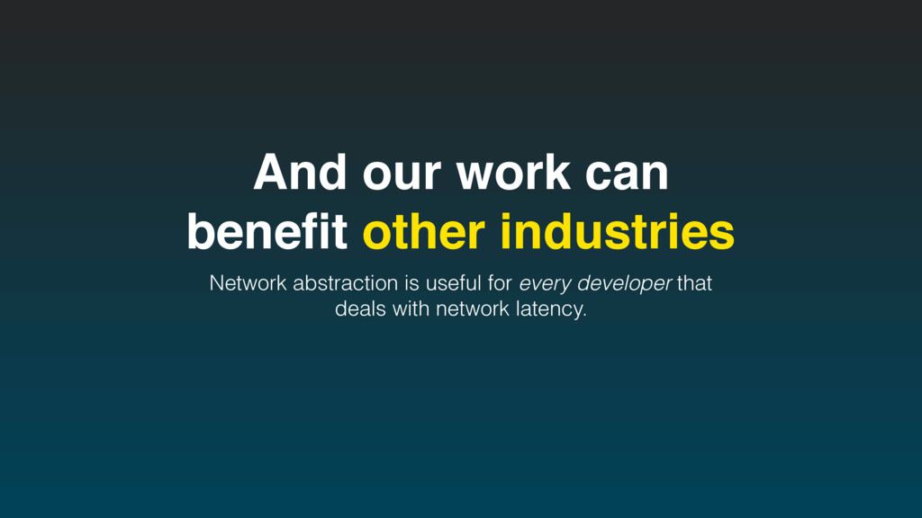And our work can benefit other industries Networ...