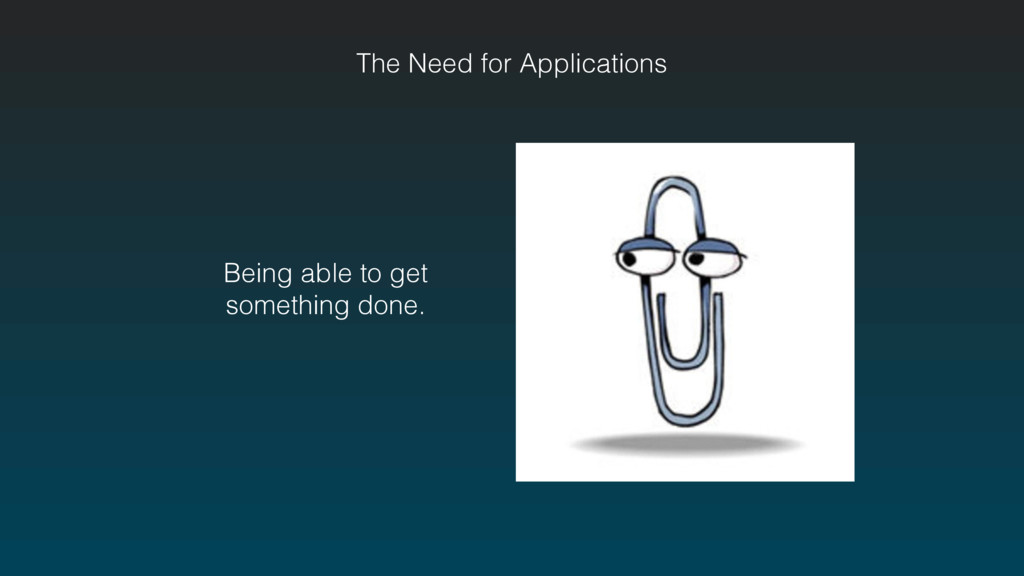 The Need for Applications Being able to get som...