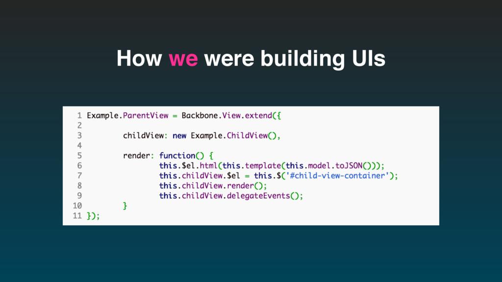 How we were building UIs