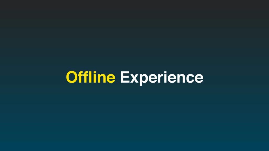 Offline Experience