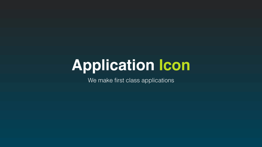 Application Icon We make first class applications