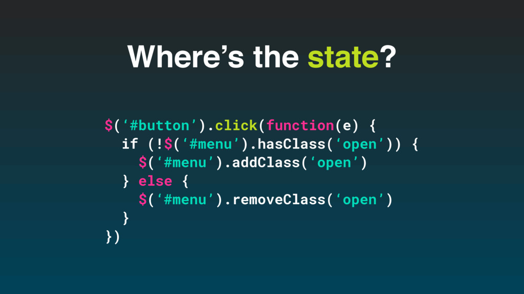 Where's the state? $('#button').click(function(...