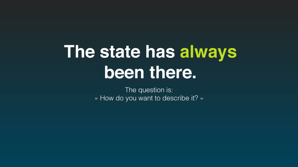 The state has always been there. The question i...