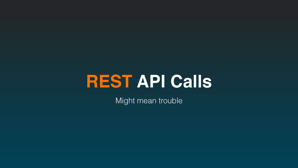 REST API Calls Might mean trouble