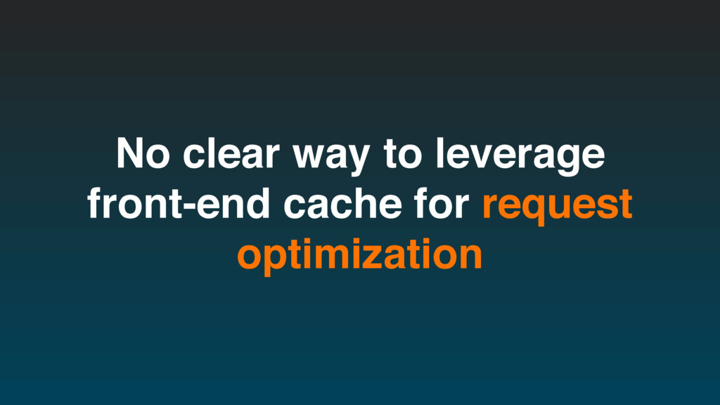No clear way to leverage front-end cache for re...