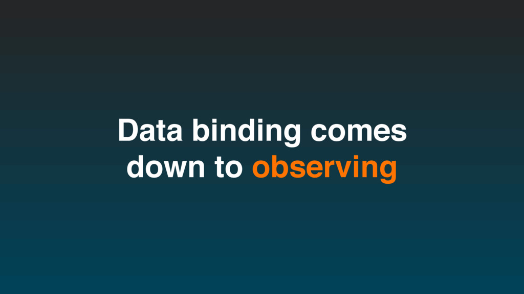 Data binding comes down to observing