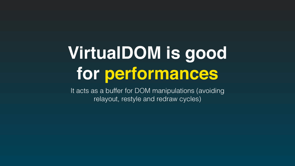 VirtualDOM is good for performances It acts as ...