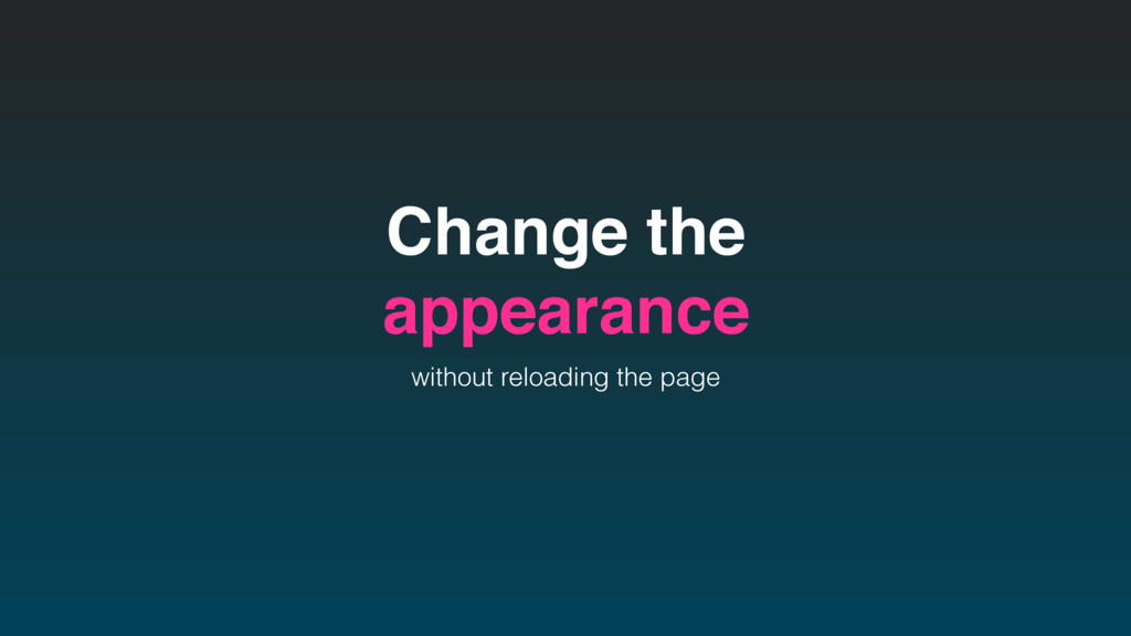 Change the appearance without reloading the page