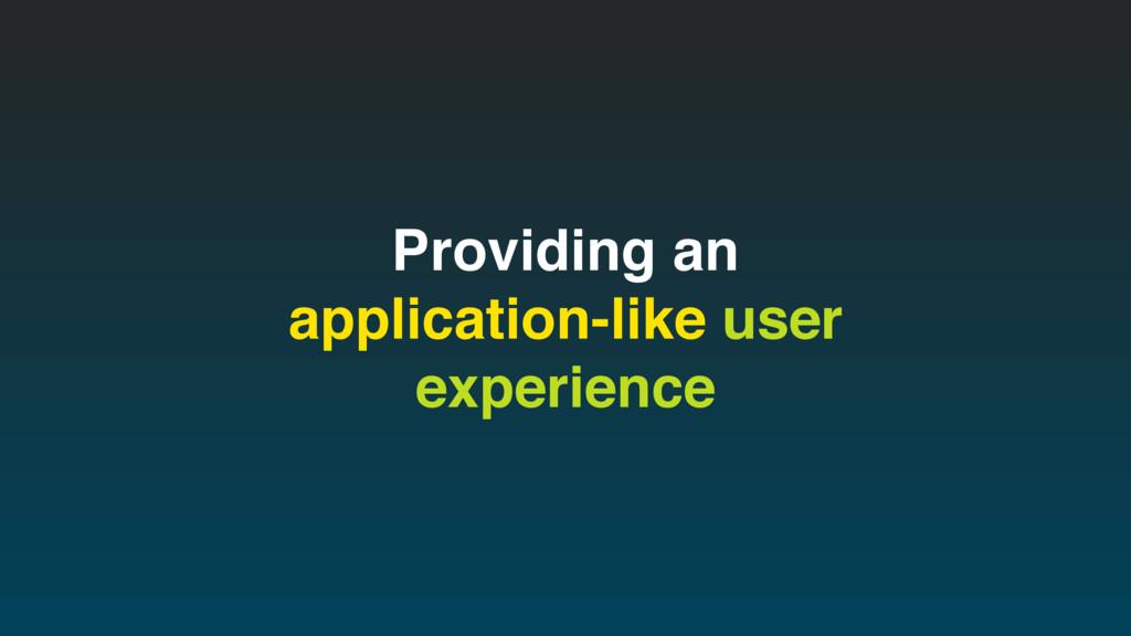 Providing an application-like user experience