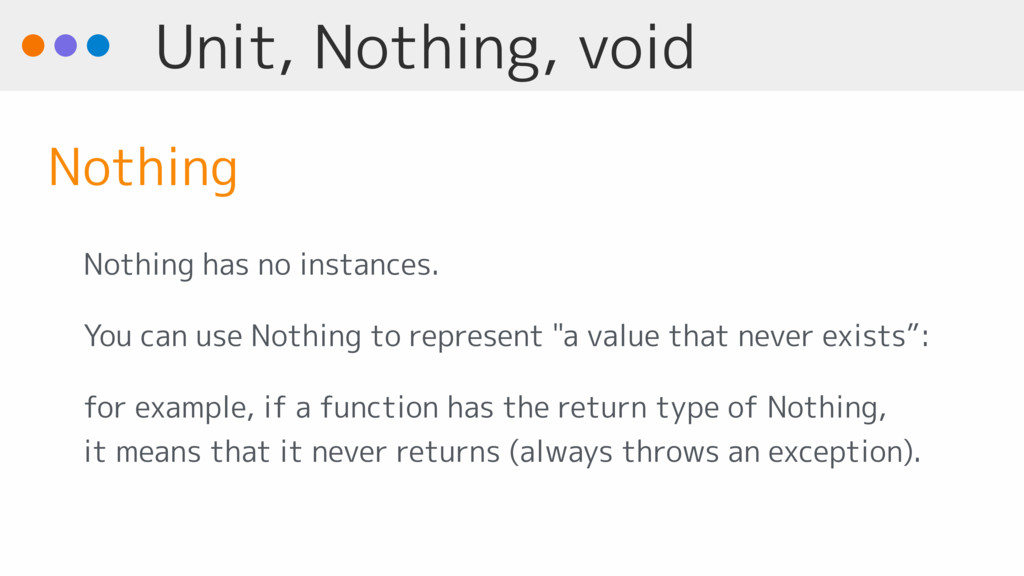 Unit, Nothing, void Nothing has no instances. Y...