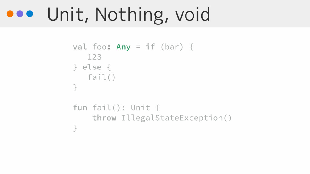 Unit, Nothing, void val foo: Any = if (bar) { 1...