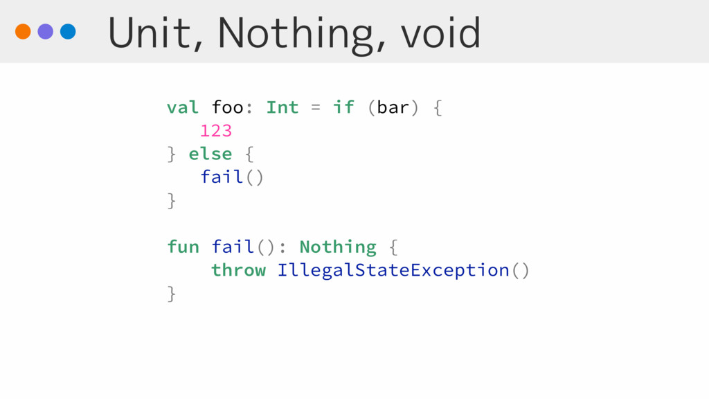 Unit, Nothing, void val foo: Int = if (bar) { 1...