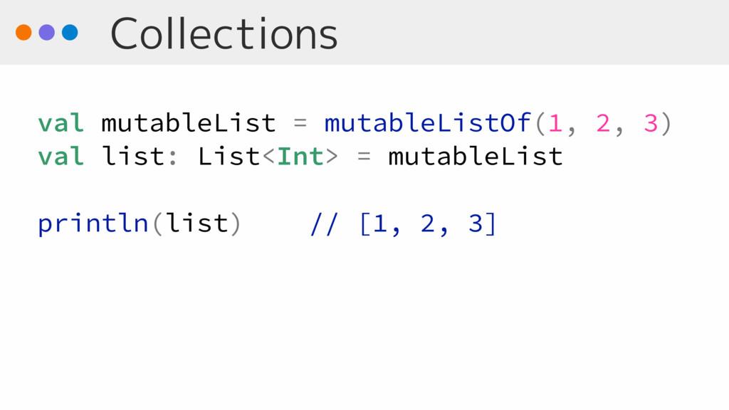 Collections val mutableList = mutableListOf(1, ...