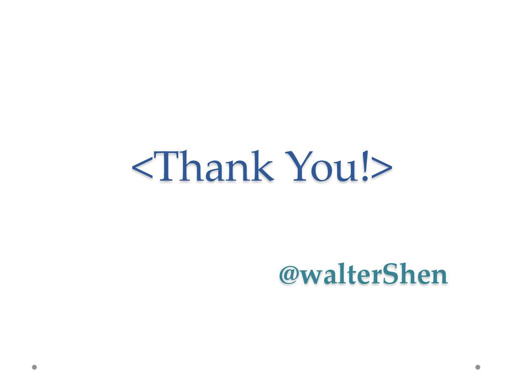<Thank You!> @walterShen