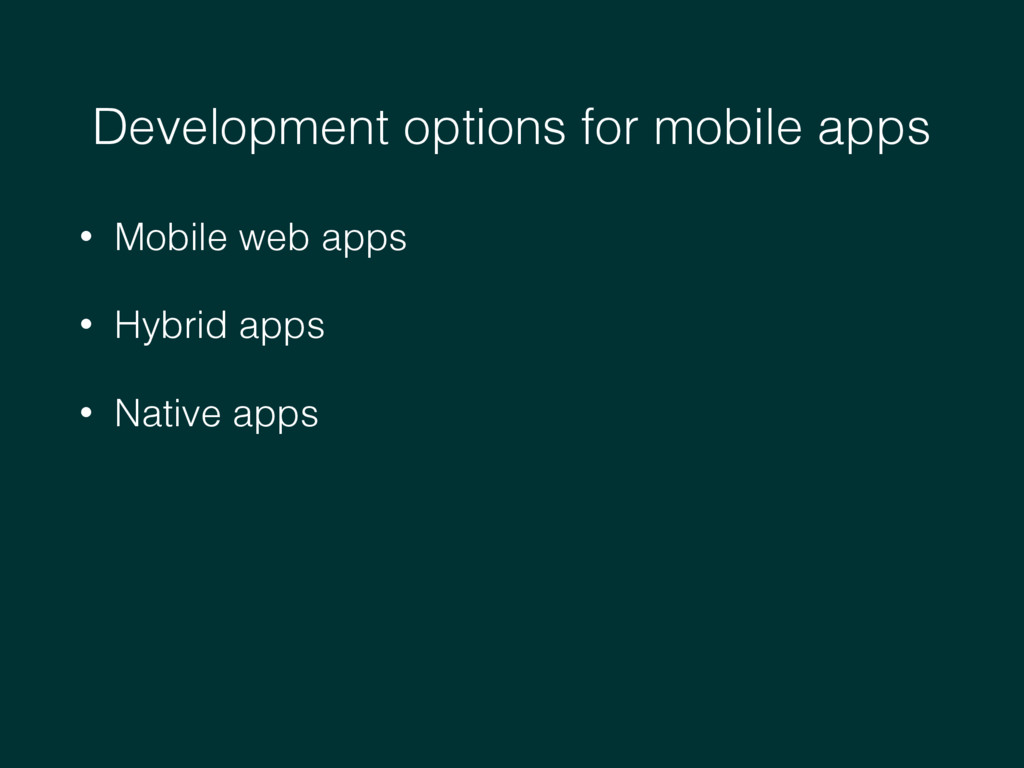 Development options for mobile apps • Mobile we...