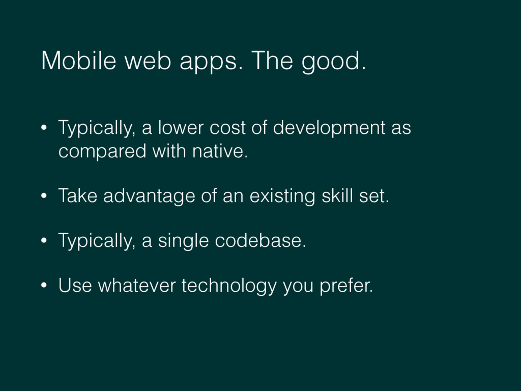 Mobile web apps. The good. • Typically, a lower...