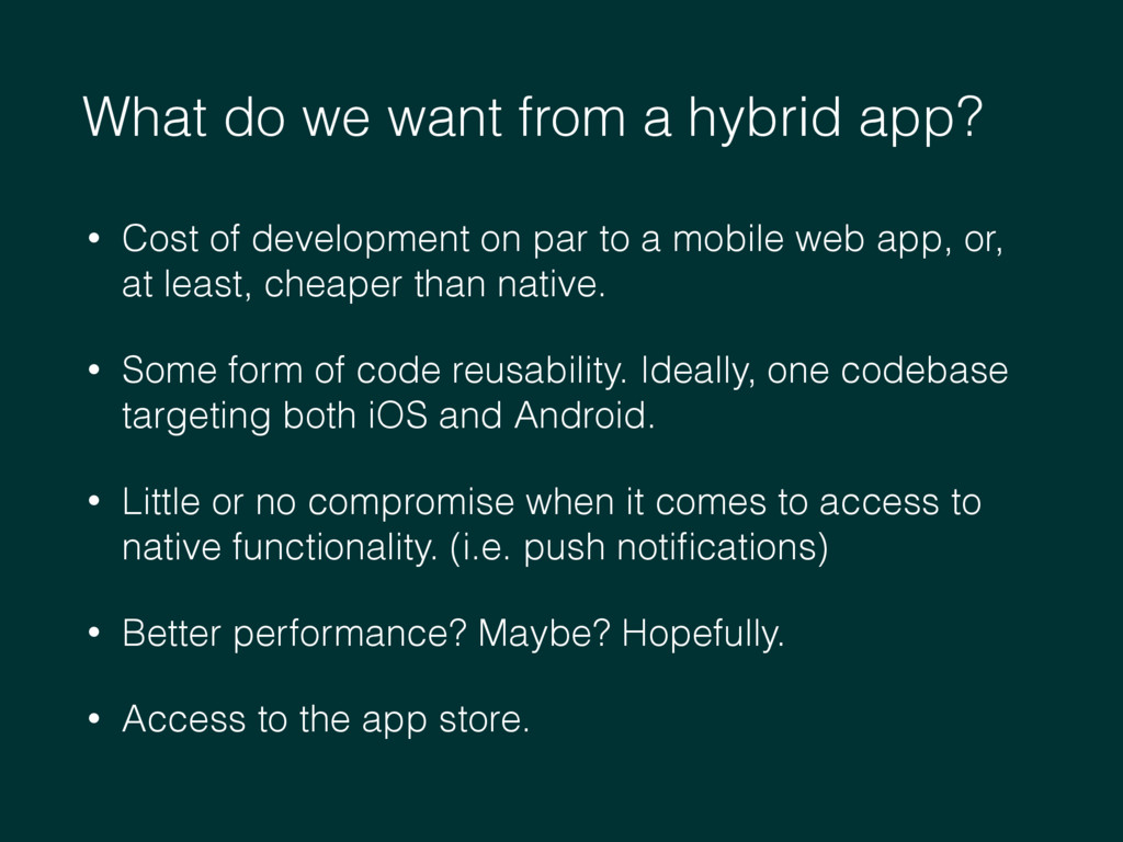 What do we want from a hybrid app? • Cost of de...