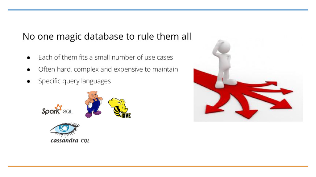No one magic database to rule them all ● Each o...