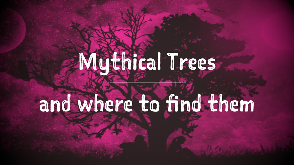 Mythical Trees and where to find them