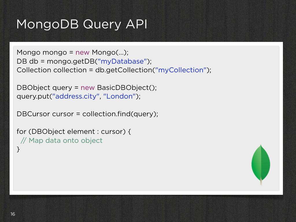 16 MongoDB Query API Mongo mongo = new Mongo(…)...