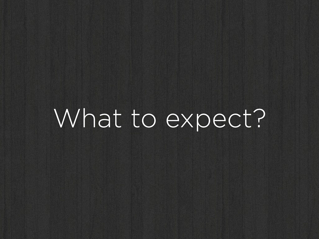 What to expect?