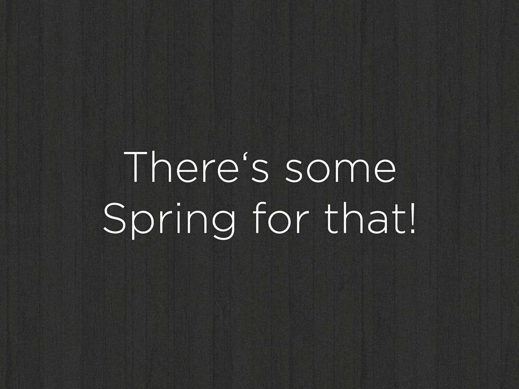 There's some Spring for that!