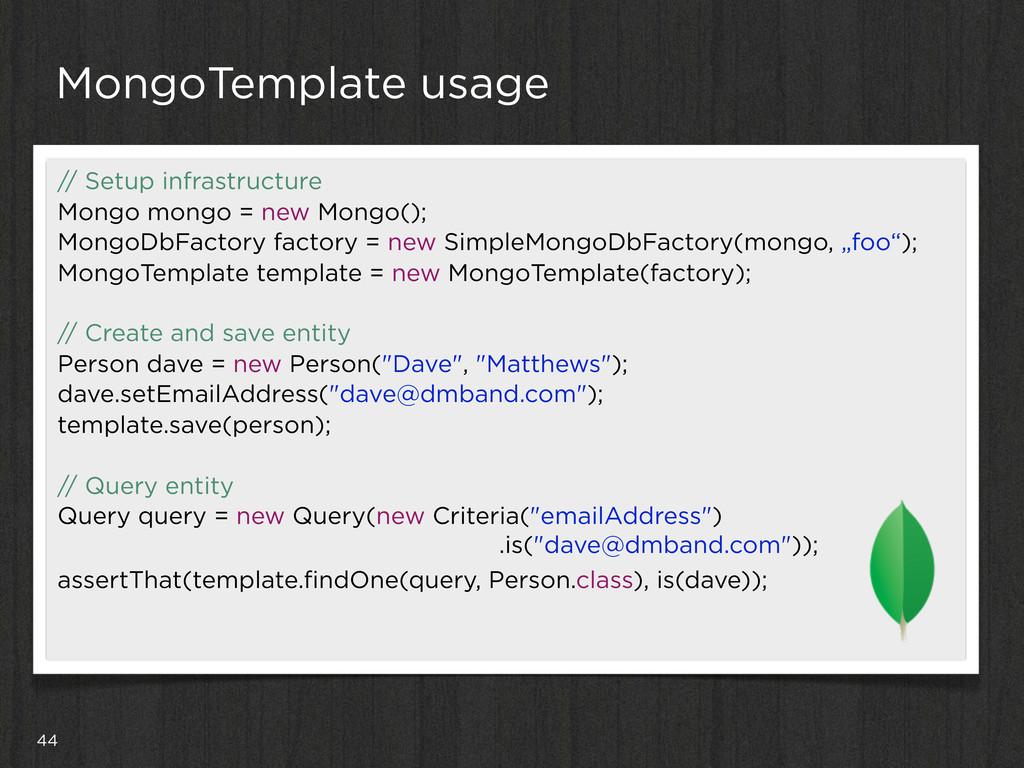 44 MongoTemplate usage // Setup infrastructure ...