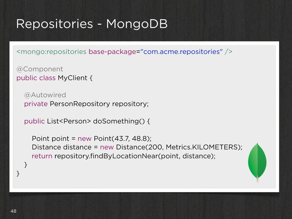 48 Repositories - MongoDB <mongo:repositories b...