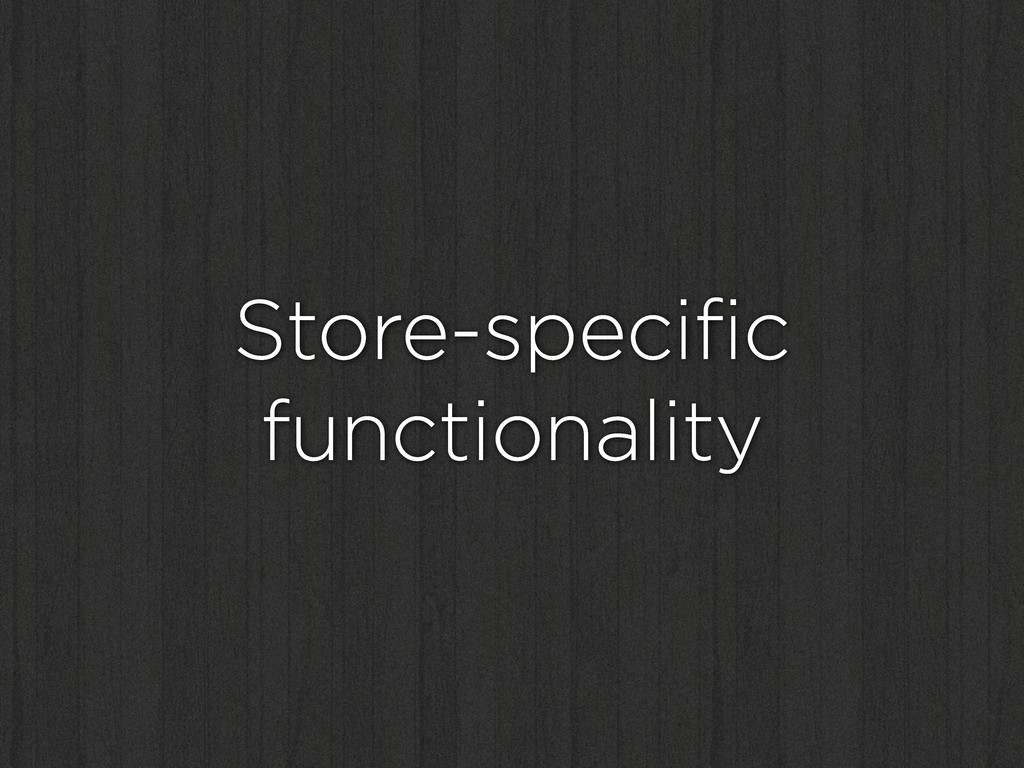 Store-specific functionality