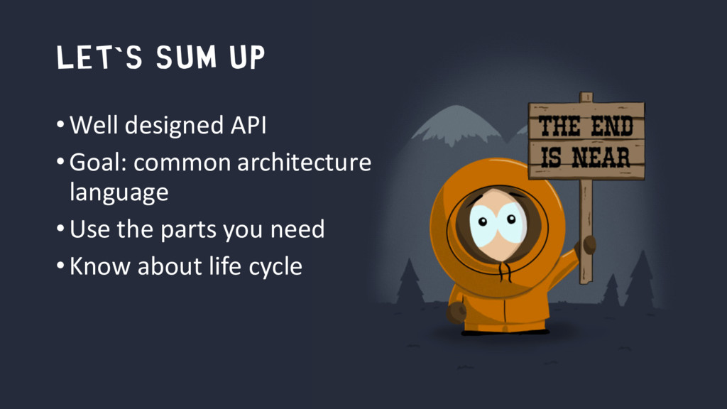 let`s sum up •Well designed API •Goal: common a...