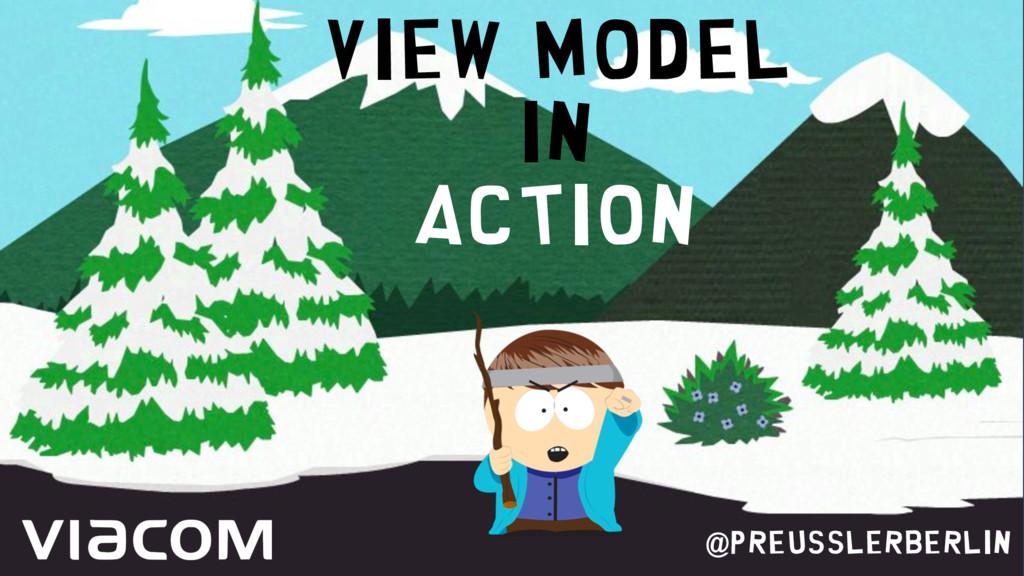 View Model IN ACTION @PreusslerBerlin