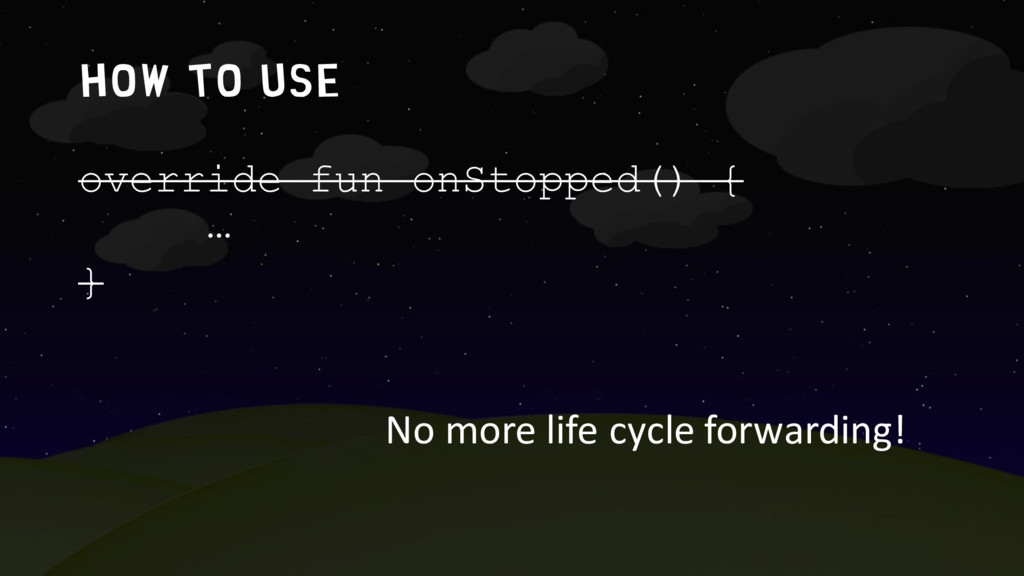 How to use override fun onStopped() { … } No mo...