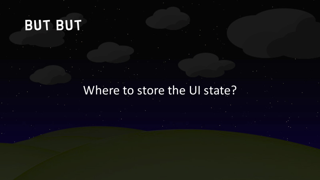 but but Where to store the UI state?